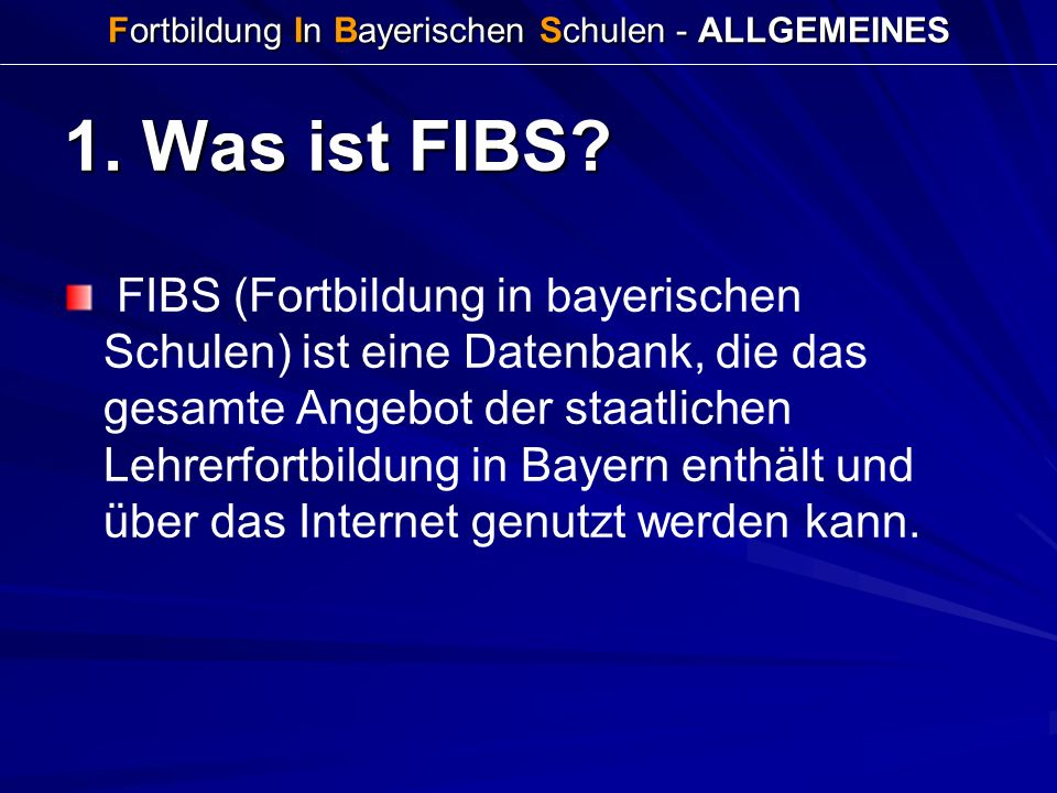 Fortbildung In Bayerischen Schulen - ALLGEMEINES 1. Was ist FIBS? FIBS (Fortbildung in bayerischen Schulen) ist eine Datenbank, die das gesamte Angebo