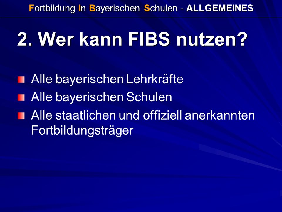 Fortbildung In Bayerischen Schulen - ALLGEMEINES 2. Wer kann FIBS nutzen? Alle bayerischen Lehrkräfte Alle bayerischen Schulen Alle staatlichen und of