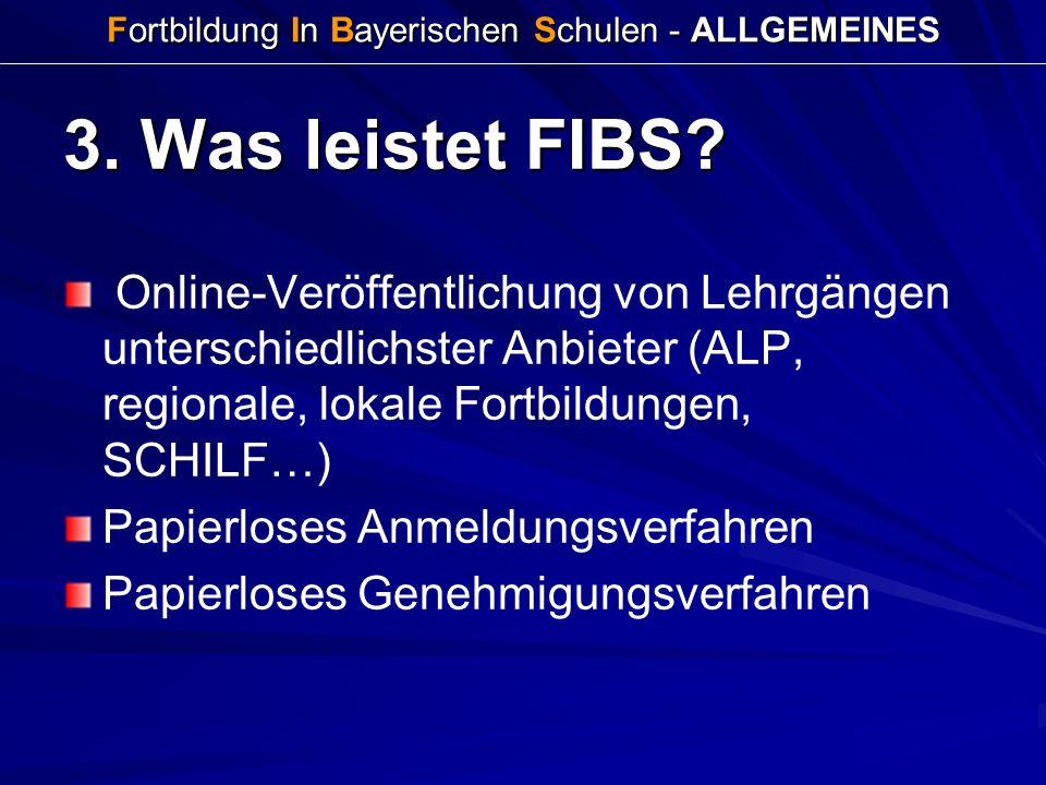 Fortbildung In Bayerischen Schulen - ALLGEMEINES 3. Was leistet FIBS? Online-Veröffentlichung von Lehrgängen unterschiedlichster Anbieter (ALP, region