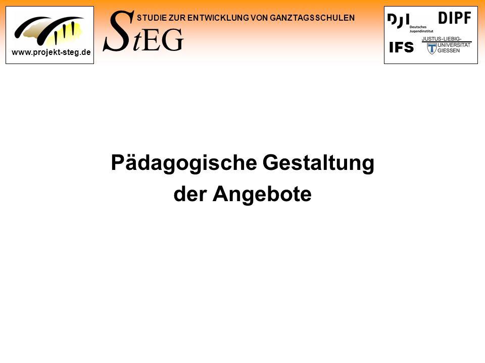 S tEG STUDIE ZUR ENTWICKLUNG VON GANZTAGSSCHULEN www.projekt-steg.de IFS Pädagogische Gestaltung der Angebote