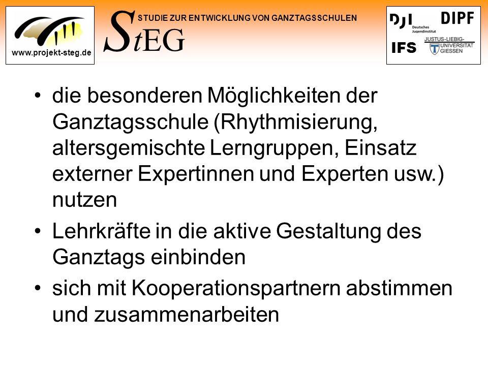 S tEG STUDIE ZUR ENTWICKLUNG VON GANZTAGSSCHULEN www.projekt-steg.de IFS die besonderen Möglichkeiten der Ganztagsschule (Rhythmisierung, altersgemisc