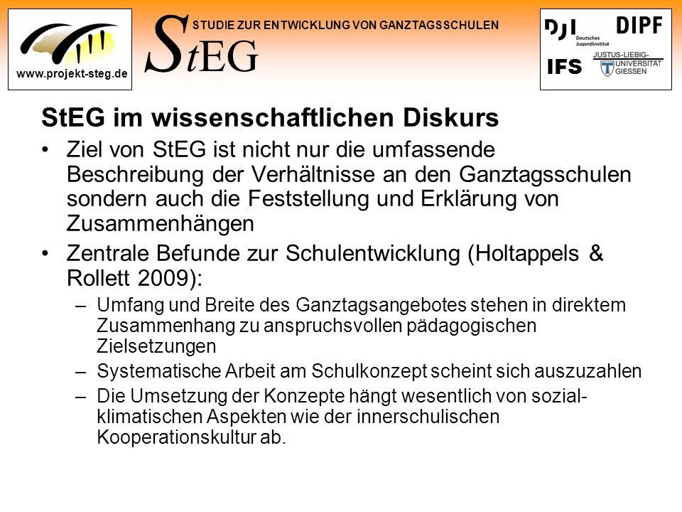 S tEG STUDIE ZUR ENTWICKLUNG VON GANZTAGSSCHULEN www.projekt-steg.de IFS StEG im wissenschaftlichen Diskurs Ziel von StEG ist nicht nur die umfassende