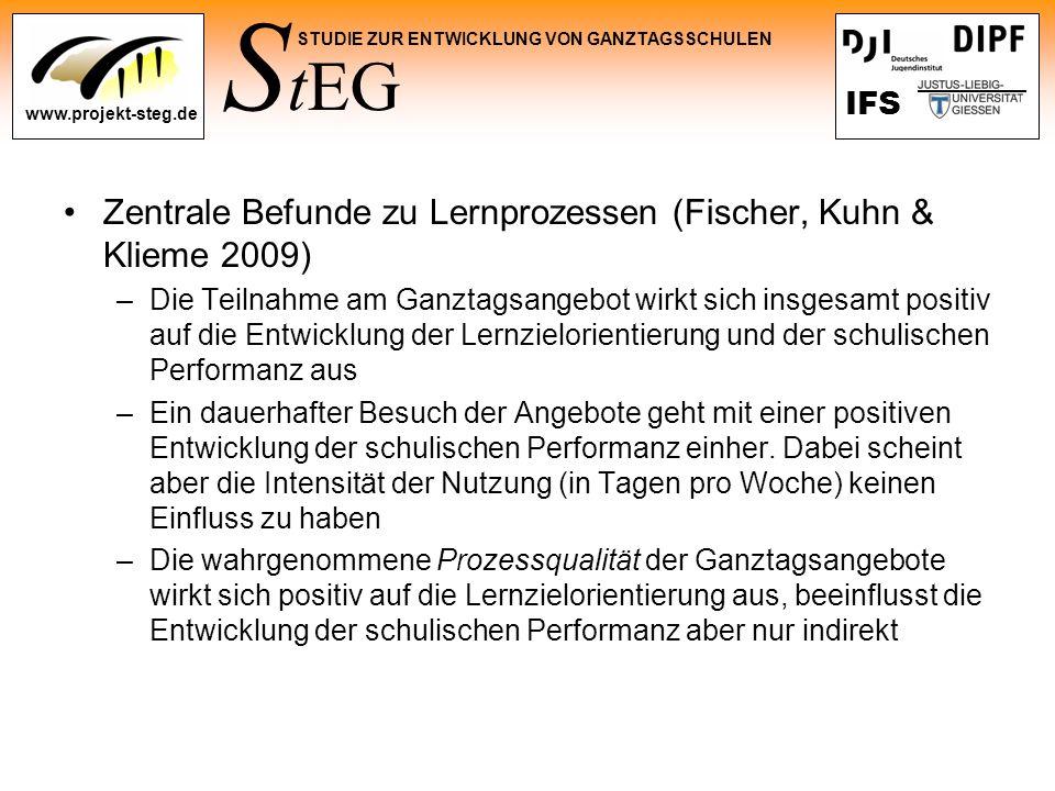 S tEG STUDIE ZUR ENTWICKLUNG VON GANZTAGSSCHULEN www.projekt-steg.de IFS Zentrale Befunde zu Lernprozessen (Fischer, Kuhn & Klieme 2009) –Die Teilnahm