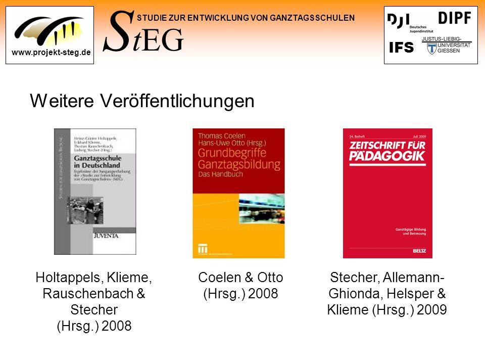 S tEG STUDIE ZUR ENTWICKLUNG VON GANZTAGSSCHULEN www.projekt-steg.de IFS Weitere Veröffentlichungen Holtappels, Klieme, Rauschenbach & Stecher (Hrsg.)