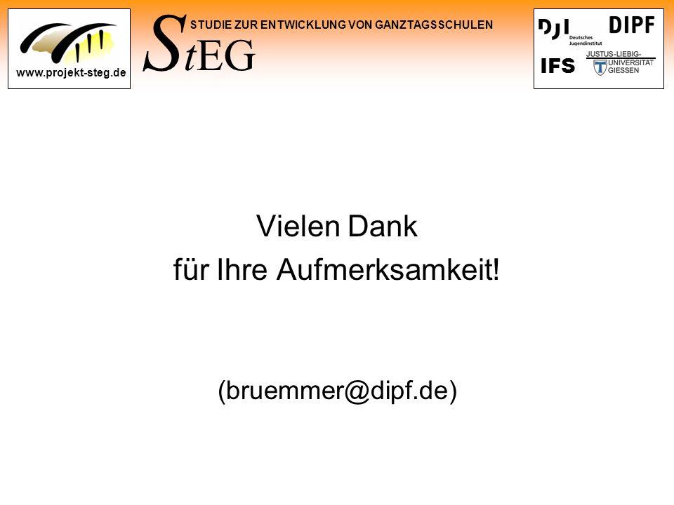 S tEG STUDIE ZUR ENTWICKLUNG VON GANZTAGSSCHULEN www.projekt-steg.de IFS Vielen Dank für Ihre Aufmerksamkeit! (bruemmer@dipf.de)
