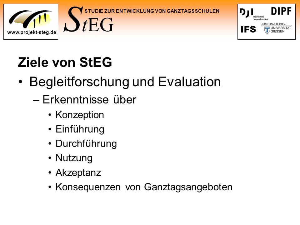 S tEG STUDIE ZUR ENTWICKLUNG VON GANZTAGSSCHULEN www.projekt-steg.de IFS Ziele von StEG Begleitforschung und Evaluation –Erkenntnisse über Konzeption