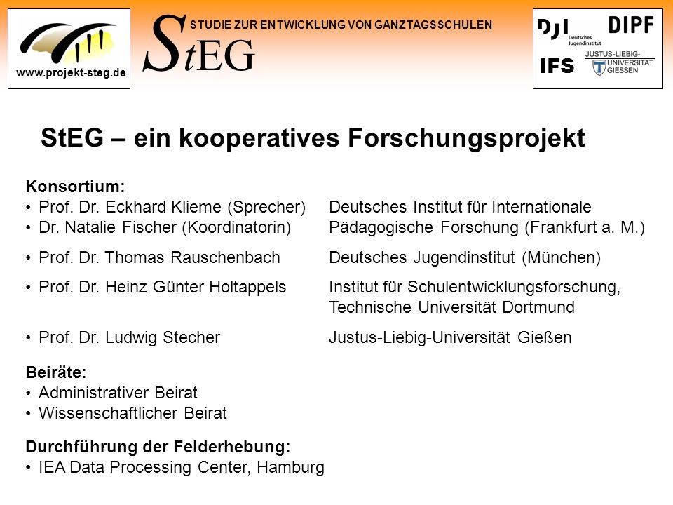 S tEG STUDIE ZUR ENTWICKLUNG VON GANZTAGSSCHULEN www.projekt-steg.de IFS StEG – ein kooperatives Forschungsprojekt Konsortium: Prof. Dr. Eckhard Kliem