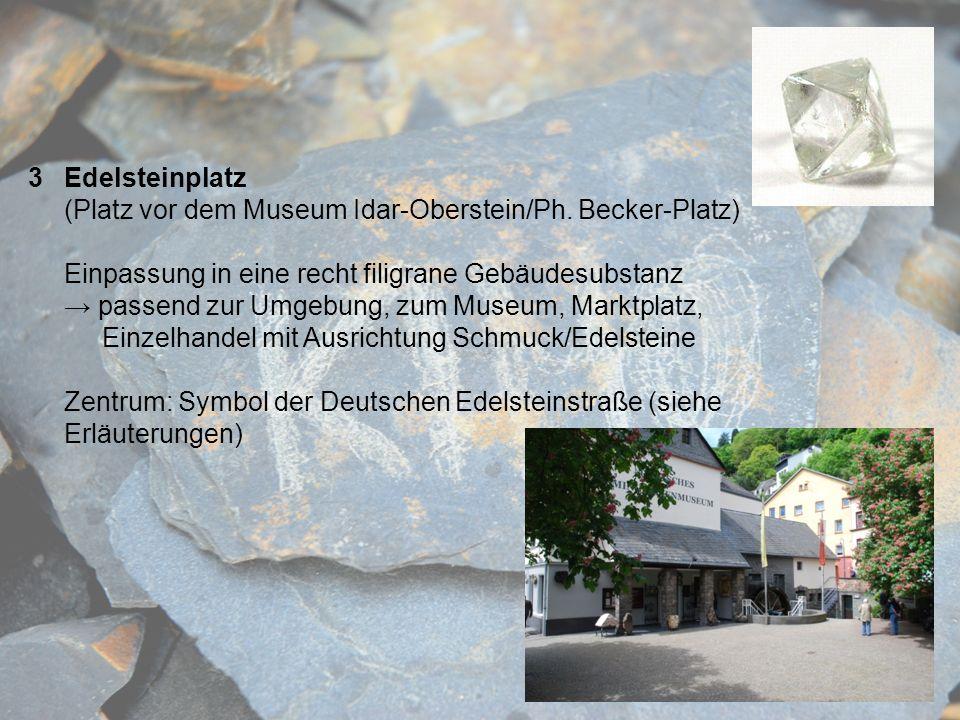 3Edelsteinplatz (Platz vor dem Museum Idar-Oberstein/Ph. Becker-Platz) Einpassung in eine recht filigrane Gebäudesubstanz passend zur Umgebung, zum Mu