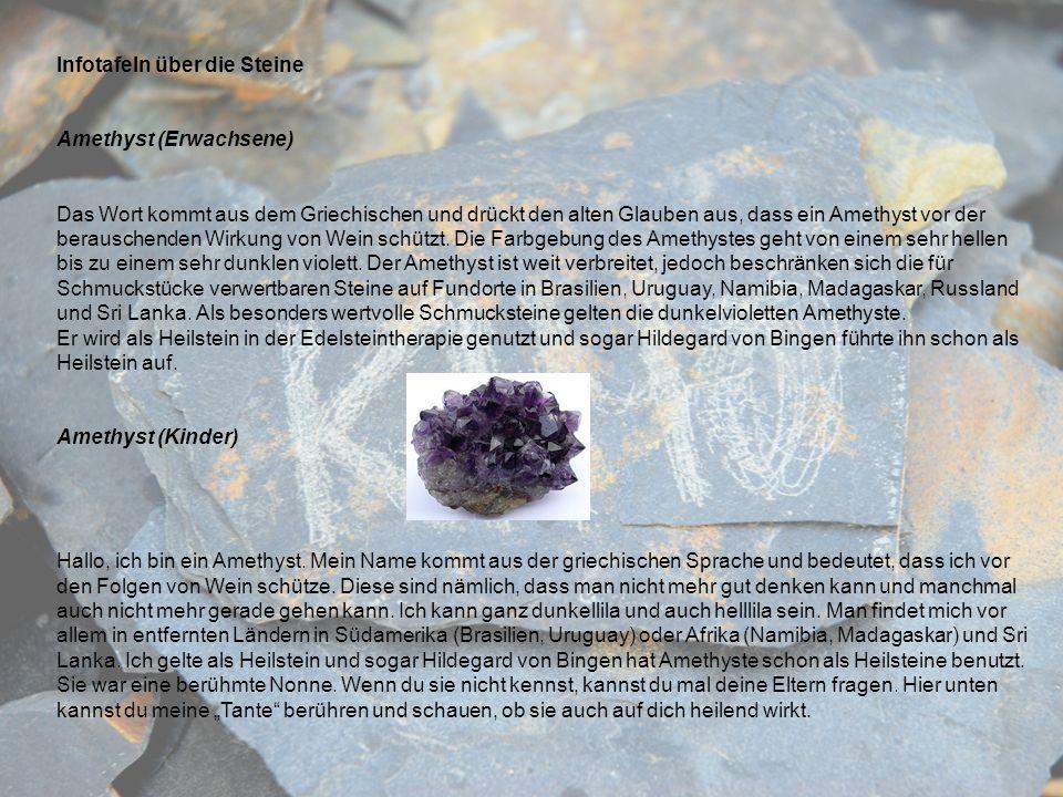 Infotafeln über die Steine Amethyst (Erwachsene) Das Wort kommt aus dem Griechischen und drückt den alten Glauben aus, dass ein Amethyst vor der berau