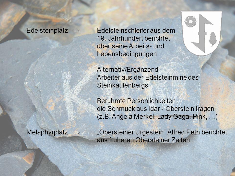 Edelsteinplatz Edelsteinschleifer aus dem 19. Jahrhundert berichtet über seine Arbeits- und Lebensbedingungen Alternativ/Ergänzend: Arbeiter aus der E