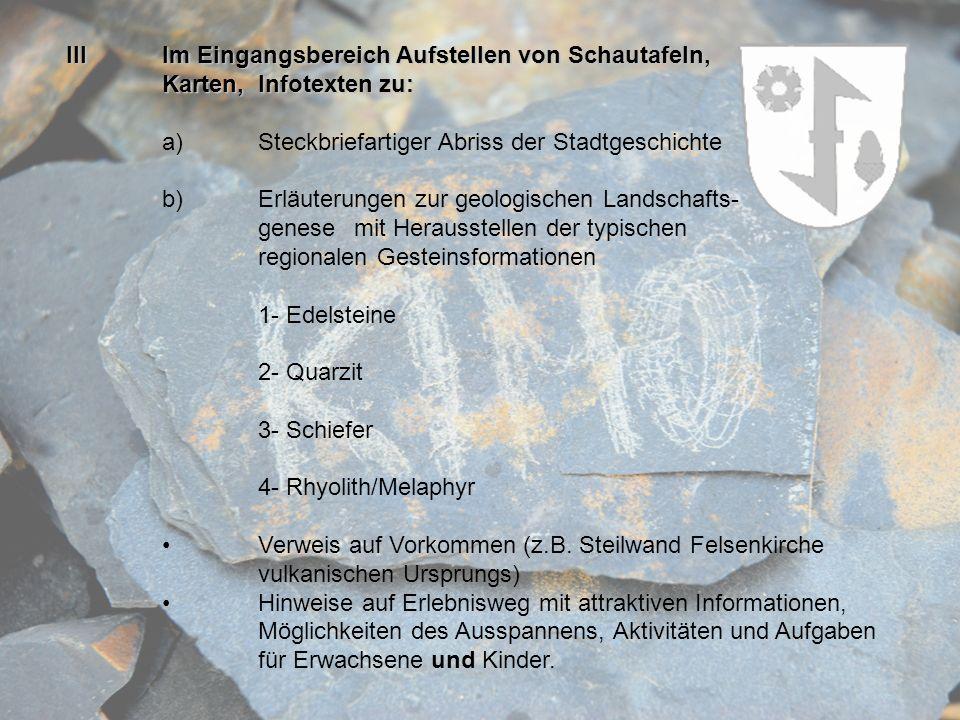 IIIIm Eingangsbereich Aufstellen von Schautafeln, Karten, Infotexten zu: a)Steckbriefartiger Abriss der Stadtgeschichte b)Erläuterungen zur geologisch