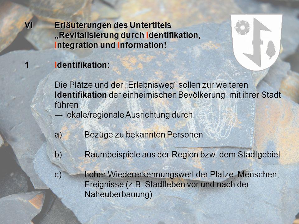 VIErläuterungen des Untertitels Revitalisierung durch Identifikation, Integration und Information! 1Identifikation: Die Plätze und der Erlebnisweg sol