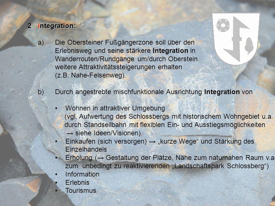 2Integration: a)Die Obersteiner Fußgängerzone soll über den Erlebnisweg und seine stärkere Integration in Wanderrouten/Rundgänge um/durch Oberstein we