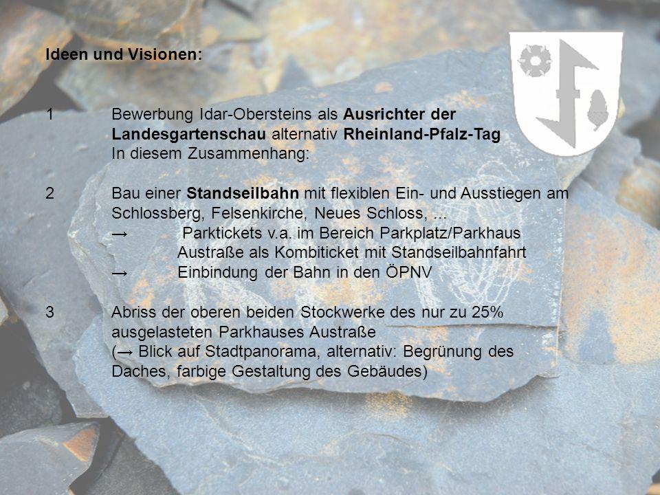 Ideen und Visionen: 1Bewerbung Idar-Obersteins als Ausrichter der Landesgartenschau alternativ Rheinland-Pfalz-Tag In diesem Zusammenhang: 2Bau einer