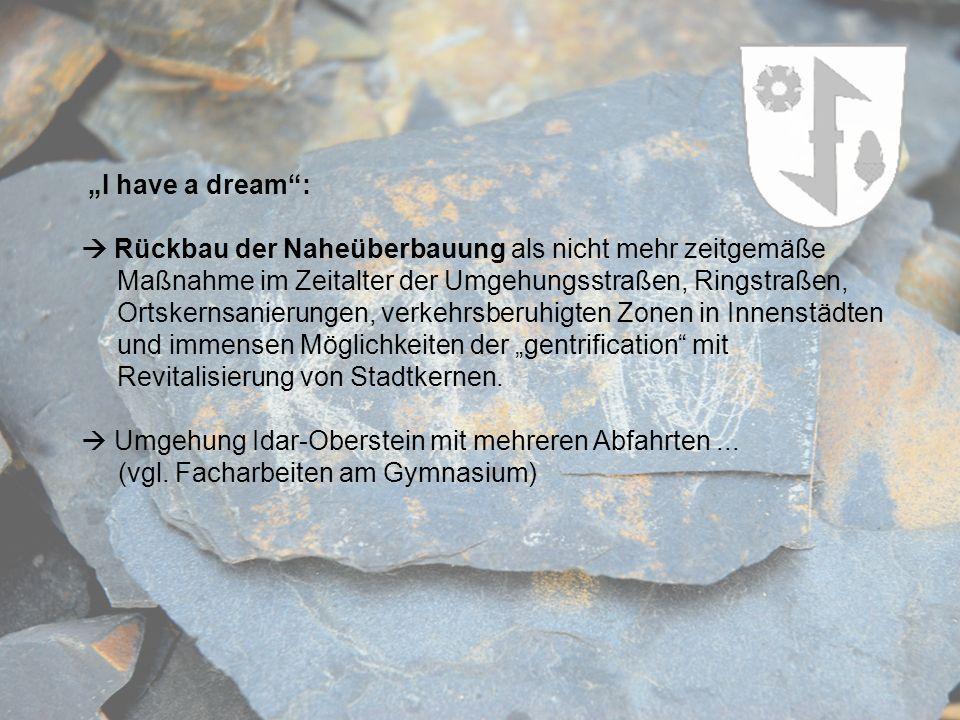 I have a dream: Rückbau der Naheüberbauung als nicht mehr zeitgemäße Maßnahme im Zeitalter der Umgehungsstraßen, Ringstraßen, Ortskernsanierungen, ver