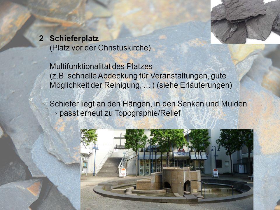 2Schieferplatz (Platz vor der Christuskirche) Multifunktionalität des Platzes (z.B. schnelle Abdeckung für Veranstaltungen, gute Möglichkeit der Reini