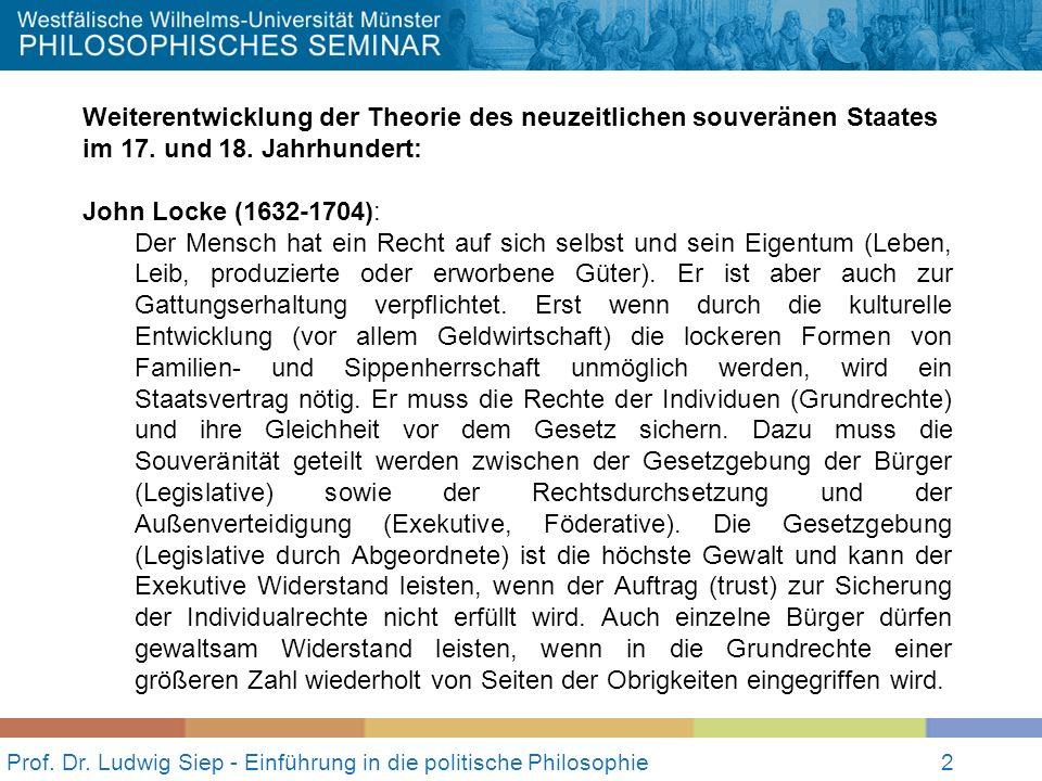 2 Prof. Dr. Ludwig Siep - Einführung in die politische Philosophie2 Weiterentwicklung der Theorie des neuzeitlichen souveränen Staates im 17. und 18.