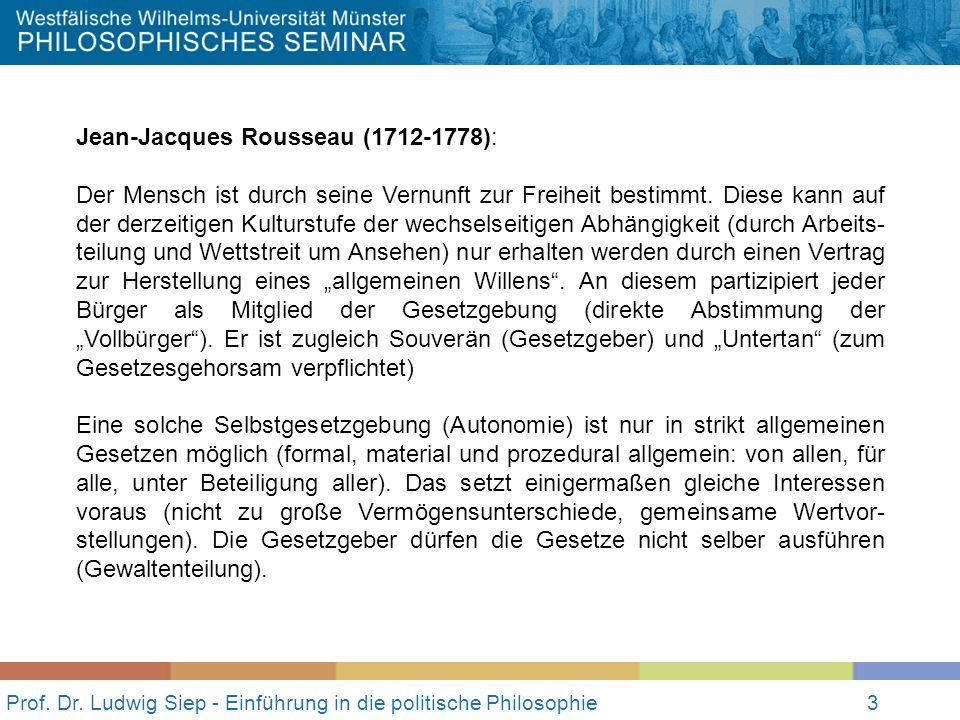 3 Prof. Dr. Ludwig Siep - Einführung in die politische Philosophie3 Jean-Jacques Rousseau (1712-1778): Der Mensch ist durch seine Vernunft zur Freihei