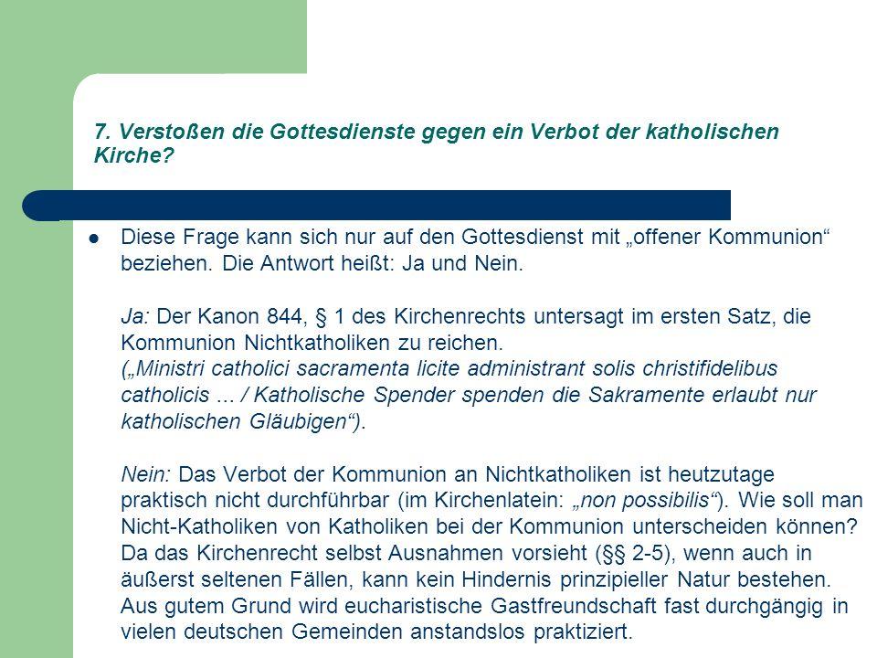 7. Verstoßen die Gottesdienste gegen ein Verbot der katholischen Kirche.