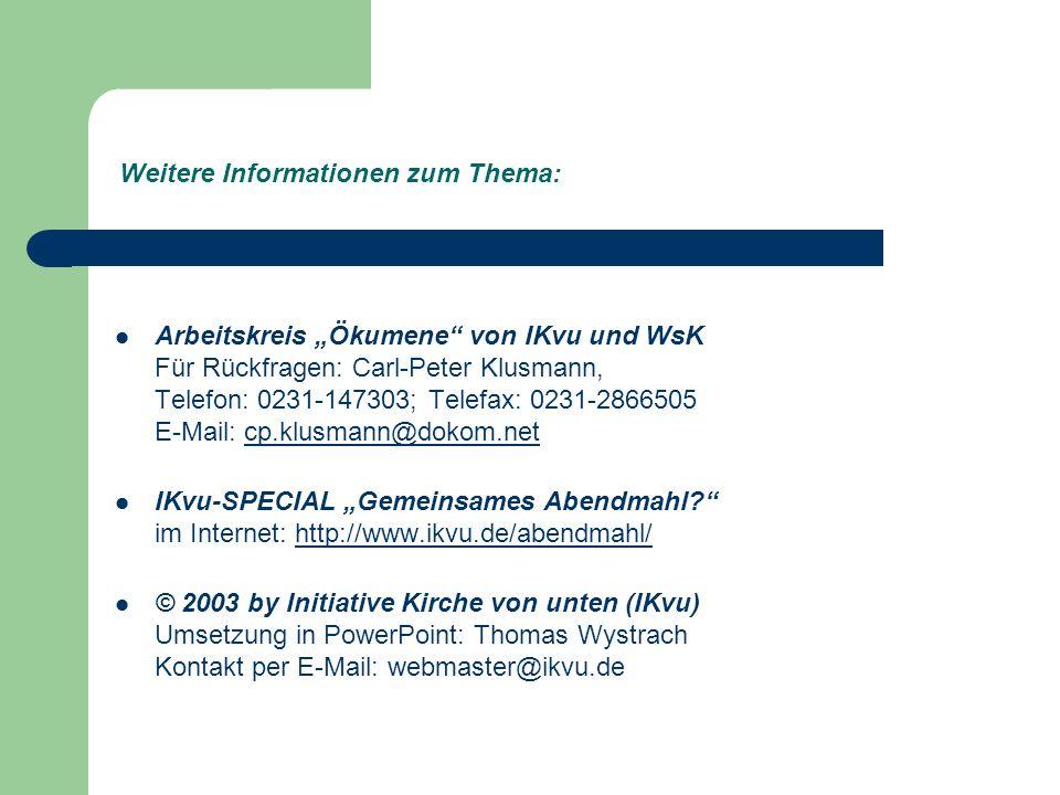Weitere Informationen zum Thema: Arbeitskreis Ökumene von IKvu und WsK Für Rückfragen: Carl-Peter Klusmann, Telefon: 0231-147303; Telefax: 0231-2866505 E-Mail: cp.klusmann@dokom.netcp.klusmann@dokom.net IKvu-SPECIAL Gemeinsames Abendmahl.