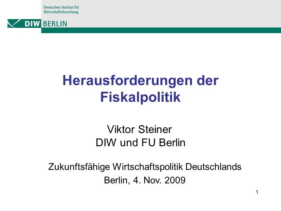 1 Herausforderungen der Fiskalpolitik Viktor Steiner DIW und FU Berlin Zukunftsfähige Wirtschaftspolitik Deutschlands Berlin, 4. Nov. 2009
