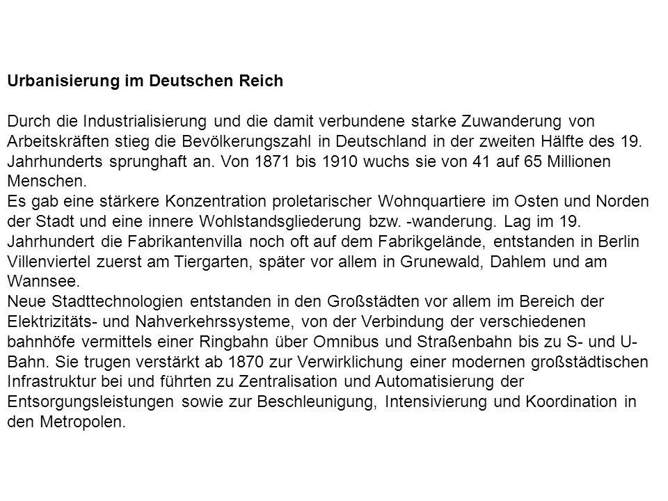 Urbanisierung im Deutschen Reich Durch die Industrialisierung und die damit verbundene starke Zuwanderung von Arbeitskräften stieg die Bevölkerungszah