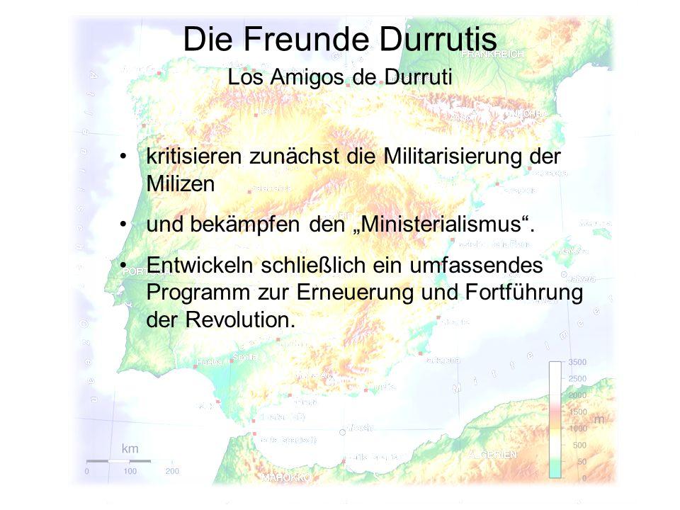 Die Freunde Durrutis Los Amigos de Durruti kritisieren zunächst die Militarisierung der Milizen und bekämpfen den Ministerialismus.