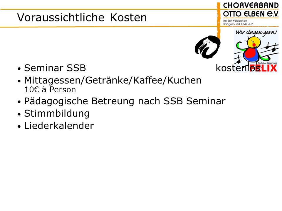 Voraussichtliche Kosten Seminar SSB kostenlos Mittagessen/Getränke/Kaffee/Kuchen 10 à Person Pädagogische Betreung nach SSB Seminar Stimmbildung Liede