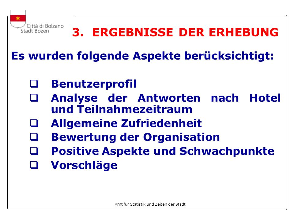 Amt für Statistik und Zeiten der Stadt 3. ERGEBNISSE DER ERHEBUNG Es wurden folgende Aspekte berücksichtigt: Benutzerprofil Analyse der Antworten nach