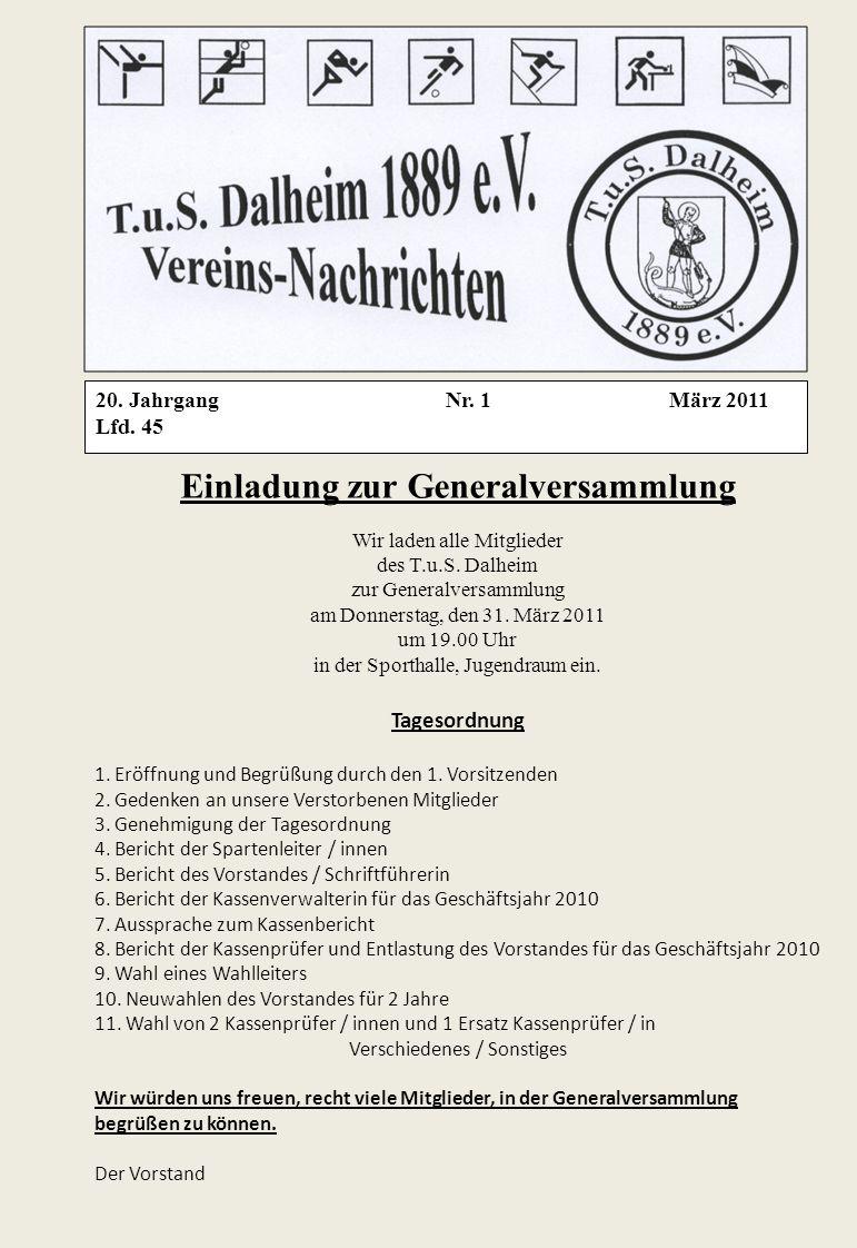 20. Jahrgang Nr. 1 März 2011 Lfd. 45 Einladung zur Generalversammlung Wir laden alle Mitglieder des T.u.S. Dalheim zur Generalversammlung am Donnersta