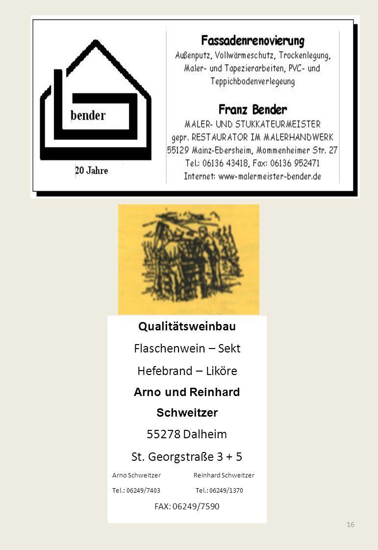 16 Qualitätsweinbau Flaschenwein – Sekt Hefebrand – Liköre Arno und Reinhard Schweitzer 55278 Dalheim St. Georgstraße 3 + 5 Arno Schweitzer Reinhard S