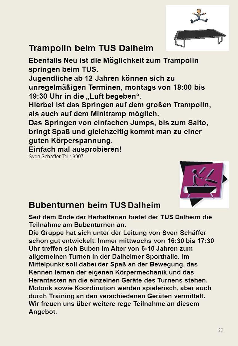 20 Bubenturnen beim TUS Dalheim Seit dem Ende der Herbstferien bietet der TUS Dalheim die Teilnahme am Bubenturnen an. Die Gruppe hat sich unter der L