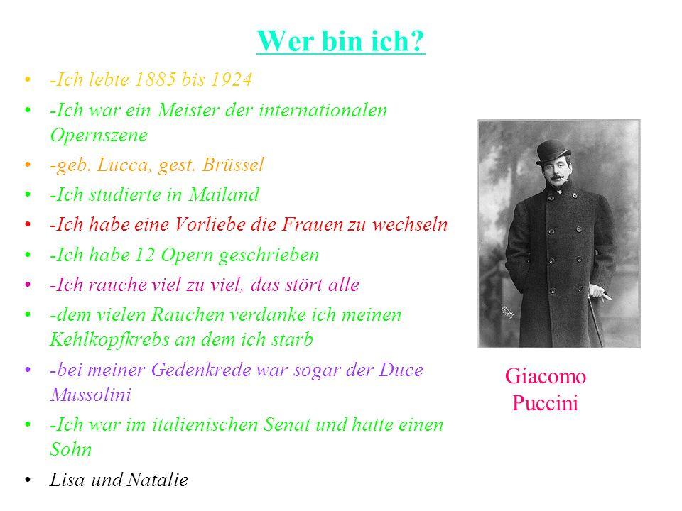 Wer bin ich? -Ich lebte 1885 bis 1924 -Ich war ein Meister der internationalen Opernszene -geb. Lucca, gest. Brüssel -Ich studierte in Mailand -Ich ha