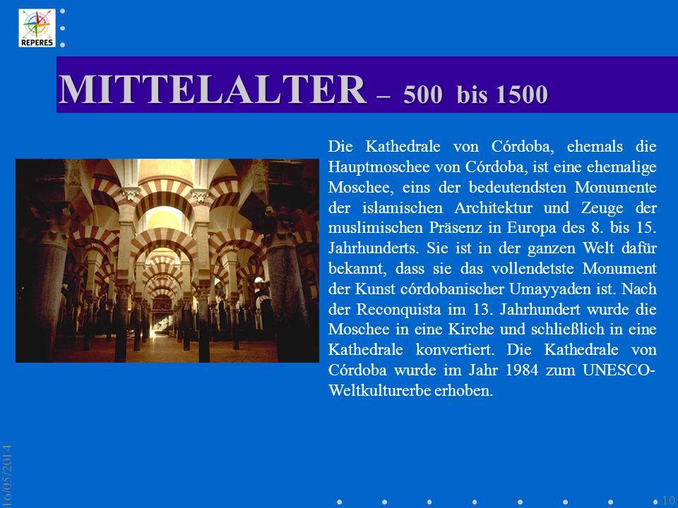 MITTELALTER – 500 bis 1500 16/05/2014 10 Die Kathedrale von Córdoba, ehemals die Hauptmoschee von Córdoba, ist eine ehemalige Moschee, eins der bedeut