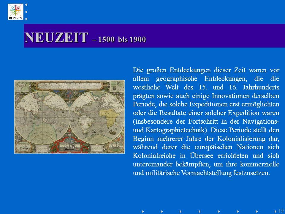 NEUZEIT – 1500 bis 1900 19 Die großen Entdeckungen dieser Zeit waren vor allem geographische Entdeckungen, die die westliche Welt des 15. und 16. Jahr