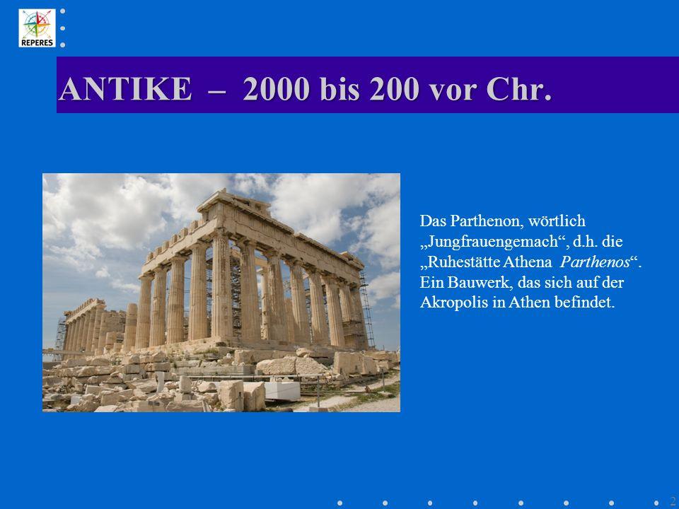 ANTIKE – 2000 bis 200 vor Chr. 2 Das Parthenon, wörtlich Jungfrauengemach, d.h. die Ruhestätte Athena Parthenos. Ein Bauwerk, das sich auf der Akropol