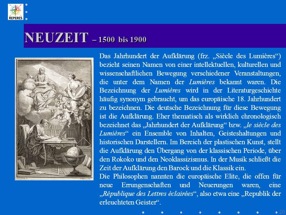 NEUZEIT – 1500 bis 1900 20 Das Jahrhundert der Aufklärung (frz. Siècle des Lumières) bezieht seinen Namen von einer intellektuellen, kulturellen und w