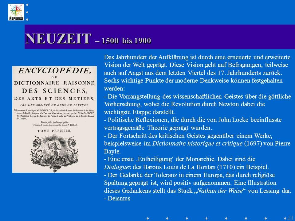 NEUZEIT – 1500 bis 1900 21 Das Jahrhundert der Aufklärung ist durch eine erneuerte und erweiterte Vision der Welt geprägt. Diese Vision geht auf Befra