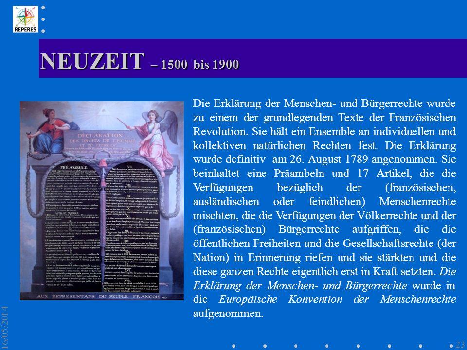 NEUZEIT – 1500 bis 1900 16/05/2014 23 Die Erklärung der Menschen- und Bürgerrechte wurde zu einem der grundlegenden Texte der Französischen Revolution