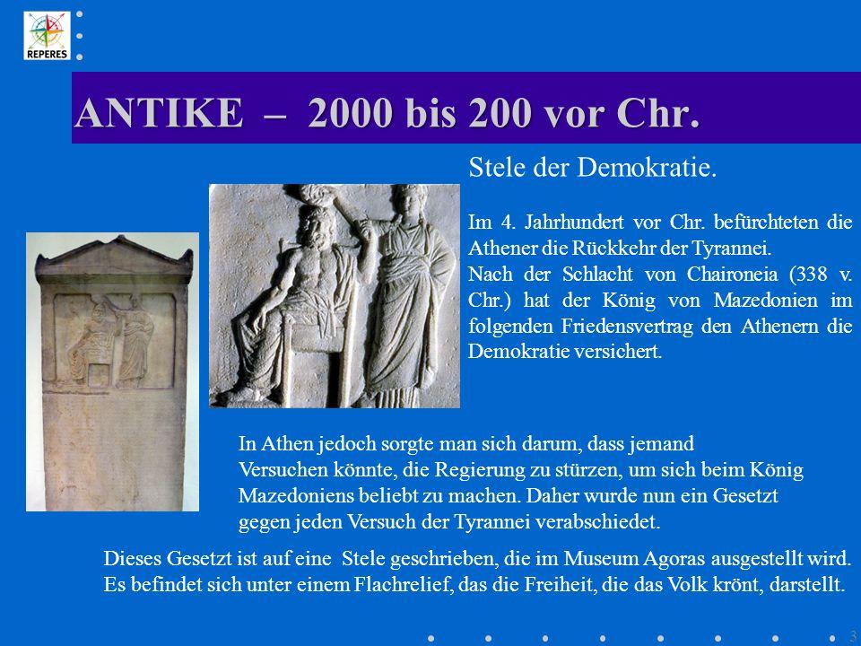 ANTIKE – 2000 bis 200 vor Chr. 3 Stele der Demokratie. Im 4. Jahrhundert vor Chr. befürchteten die Athener die Rückkehr der Tyrannei. Nach der Schlach