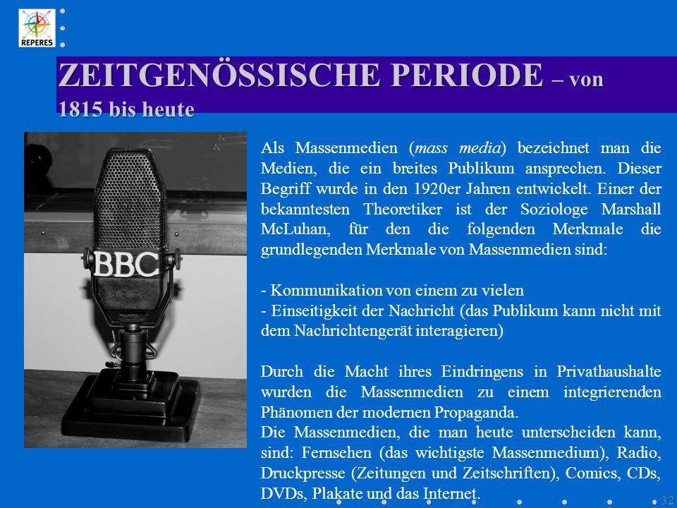 ZEITGENÖSSISCHE PERIODE – von 1815 bis heute 32 Als Massenmedien (mass media) bezeichnet man die Medien, die ein breites Publikum ansprechen. Dieser B