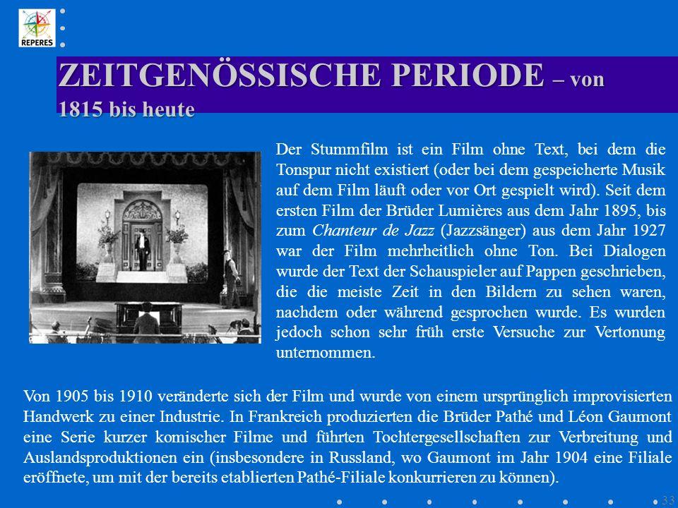 ZEITGENÖSSISCHE PERIODE – von 1815 bis heute 33 Der Stummfilm ist ein Film ohne Text, bei dem die Tonspur nicht existiert (oder bei dem gespeicherte M