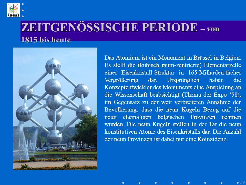ZEITGENÖSSISCHE PERIODE – von 1815 bis heute 39 Das Atomium ist ein Monument in Brüssel in Belgien. Es stellt die (kubisch raum-zentrierte) Elementarz