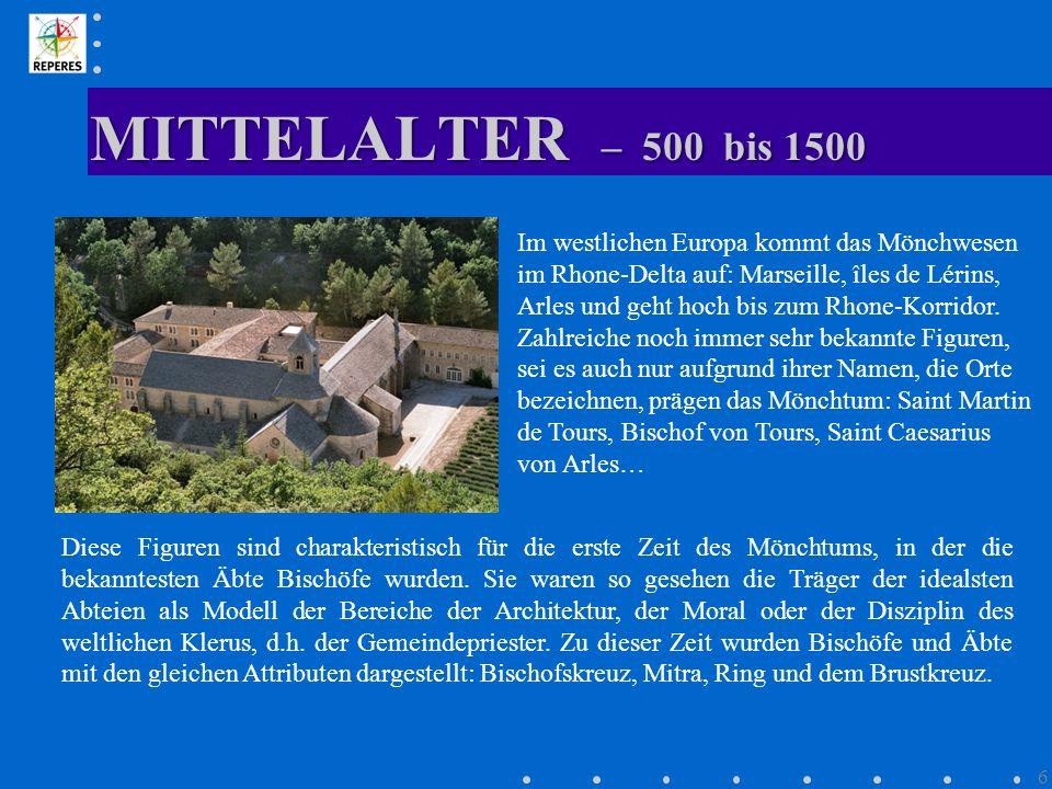 MITTELALTER – 500 bis 1500 6 Im westlichen Europa kommt das Mönchwesen im Rhone-Delta auf: Marseille, îles de Lérins, Arles und geht hoch bis zum Rhon