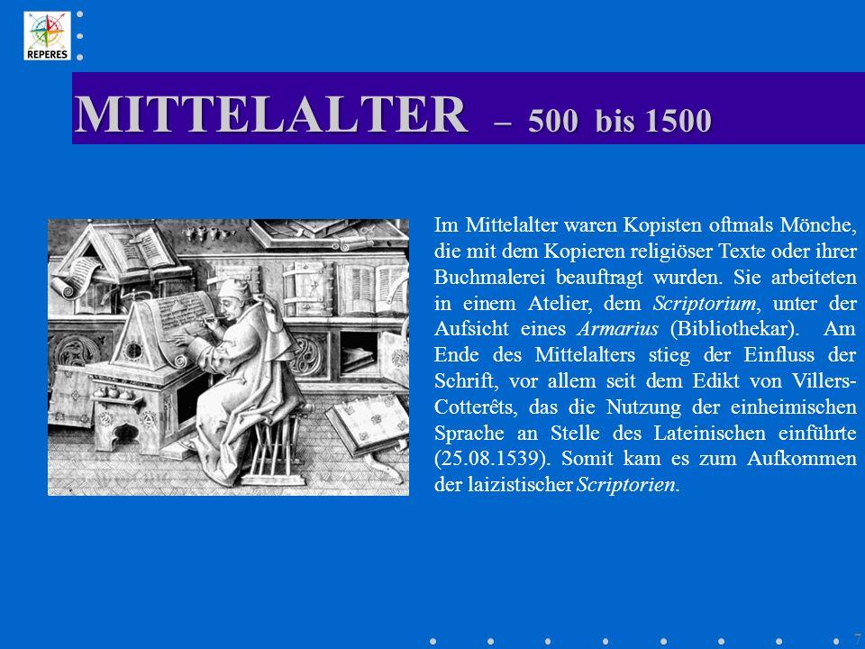 MITTELALTER – 500 bis 1500 7 Im Mittelalter waren Kopisten oftmals Mönche, die mit dem Kopieren religiöser Texte oder ihrer Buchmalerei beauftragt wur