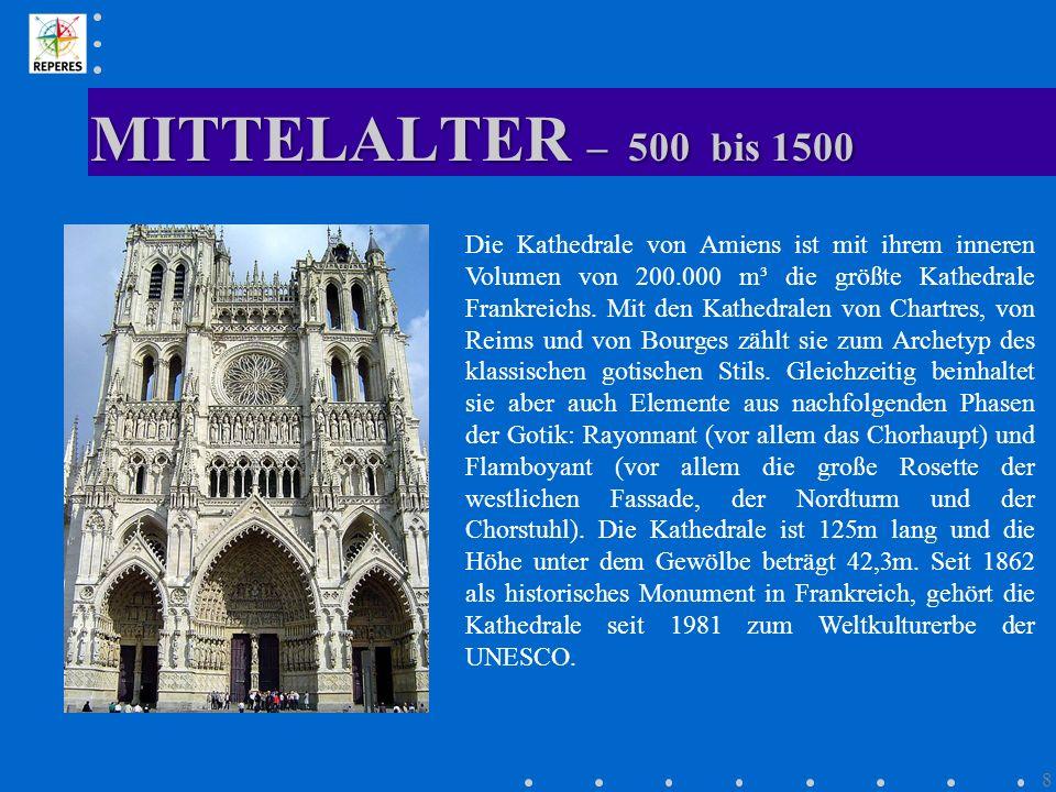 MITTELALTER – 500 bis 1500 8 Die Kathedrale von Amiens ist mit ihrem inneren Volumen von 200.000 m³ die größte Kathedrale Frankreichs. Mit den Kathedr