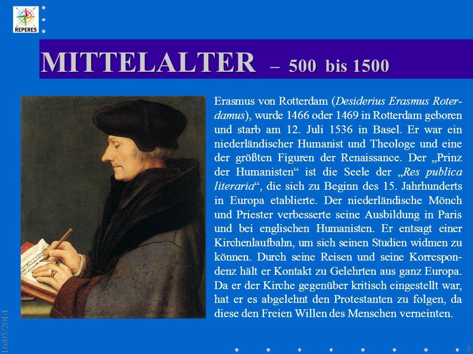 MITTELALTER – 500 bis 1500 16/05/2014 9 Erasmus von Rotterdam (Desiderius Erasmus Roter- damus), wurde 1466 oder 1469 in Rotterdam geboren und starb a
