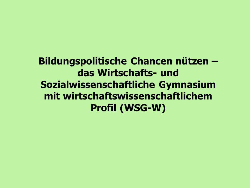 Bildungspolitische Chancen nützen – das Wirtschafts- und Sozialwissenschaftliche Gymnasium mit wirtschaftswissenschaftlichem Profil (WSG-W)