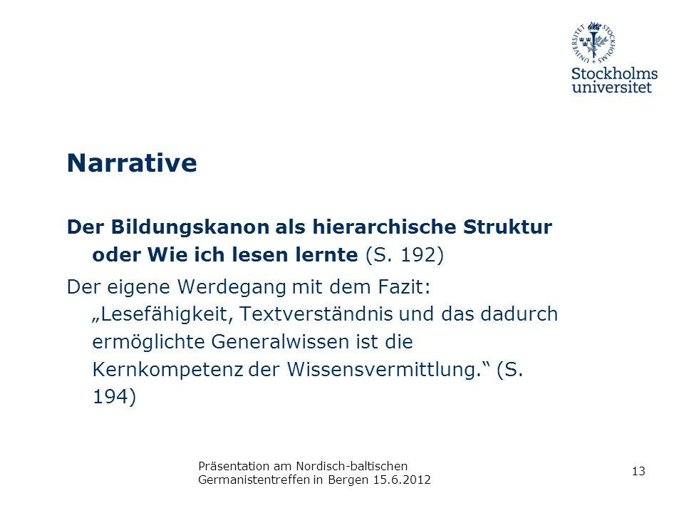 Narrative Der Bildungskanon als hierarchische Struktur oder Wie ich lesen lernte (S. 192) Der eigene Werdegang mit dem Fazit: Lesefähigkeit, Textverst