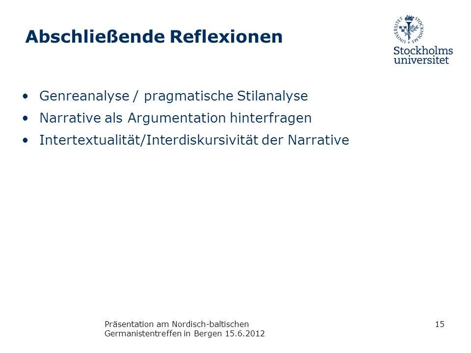 Abschließende Reflexionen Genreanalyse / pragmatische Stilanalyse Narrative als Argumentation hinterfragen Intertextualität/Interdiskursivität der Nar